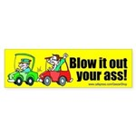 Blow It Out Your Ass! (Bumper Sticker)