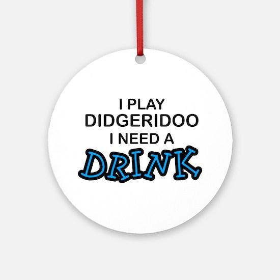 Didgeridoo Need a Drink Ornament (Round)