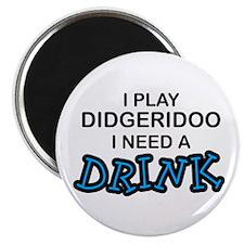 Didgeridoo Need a Drink Magnet