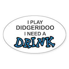 Didgeridoo Need a Drink Oval Decal