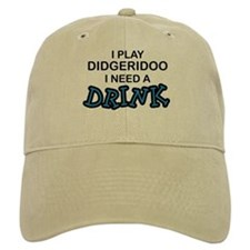 Didgeridoo Need a Drink Baseball Cap