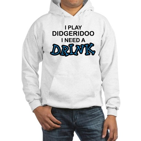 Didgeridoo Need a Drink Hooded Sweatshirt