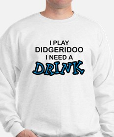 Didgeridoo Need a Drink Sweatshirt