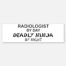 Radiologist Deadly Ninja by Night Bumper Bumper Bumper Sticker