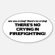 There's No Crying in Firefighting Oval Decal