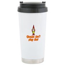 Gnomie Don't Play That Travel Mug