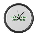 I Intere$t my wife Large Wall Clock