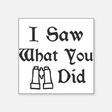 I Saw What You Did Sticker