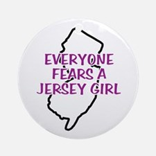 Everyone Fears a Jersey Girl Ornament (Round)