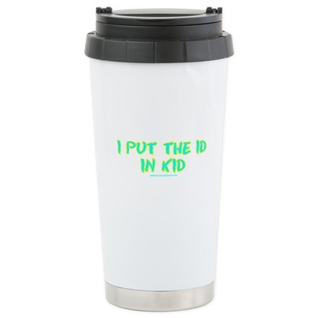 I Put The Id in Kid Stainless Steel Travel Mug
