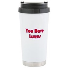 You Have Issues Travel Coffee Mug