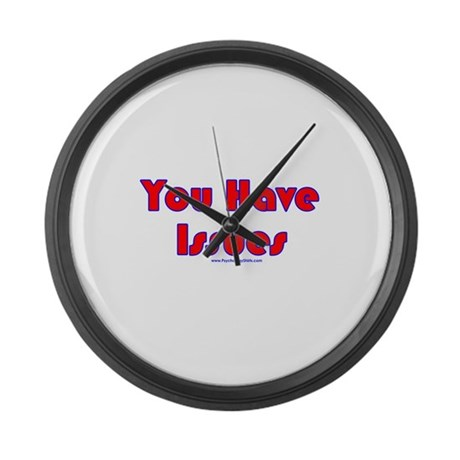 You Have Issues Large Wall Clock