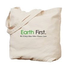 Earth First... - Tote Bag