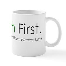 Earth First... - Mug