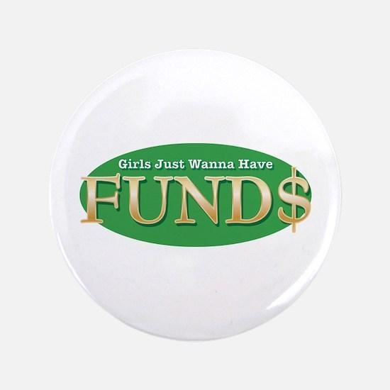 """Girls Just Wanna Have FUND$ 3.5"""" Button"""