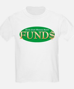 Girls Just Wanna Have FUND$ T-Shirt