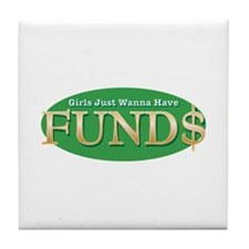 Girls Just Wanna Have FUND$ Tile Coaster