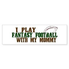 Fantasy Football with Mommy Bumper Car Sticker