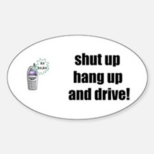 SHUT UP, HANG UP AND DRIVE Oval Decal