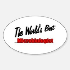 """""""The World's Best Microbiologist"""" Oval Decal"""