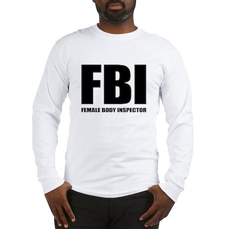 FBI - Female Body Inspector Long Sleeve T-Shirt