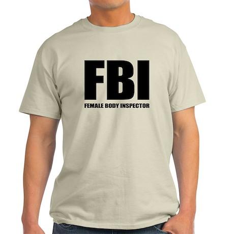 FBI - Female Body Inspector Light T-Shirt