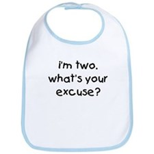 i'm 2 what's your excuse Bib