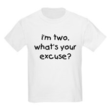 i'm 2 what's your excuse T-Shirt