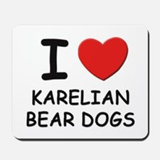 I love KARELIAN BEAR DOGS Mousepad