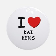 I love KAI KENS Ornament (Round)