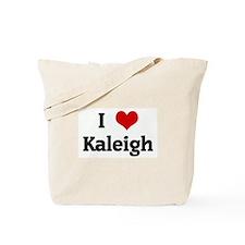 I Love Kaleigh Tote Bag