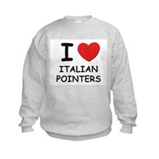 I love ITALIAN POINTERS Sweatshirt