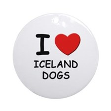 I love ICELAND DOGS Ornament (Round)