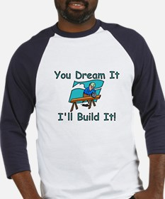 You Dream It, I Build It Baseball Jersey