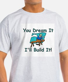 You Dream It, I Build It T-Shirt