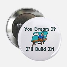 "You Dream It, I Build It 2.25"" Button"