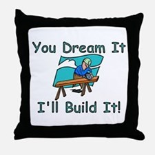 You Dream It, I Build It Throw Pillow
