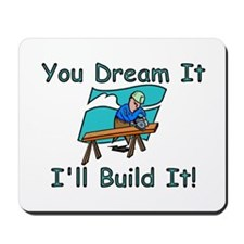 You Dream It, I Build It Mousepad