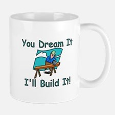 You Dream It, I Build It Mug