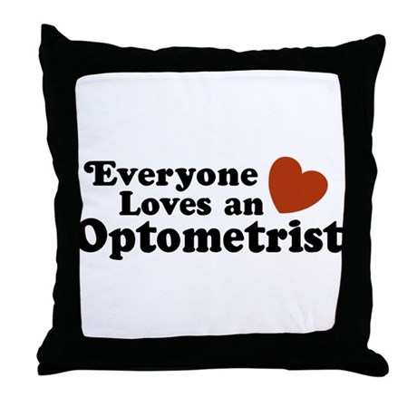 Everyone Loves an Optometrist Throw Pillow