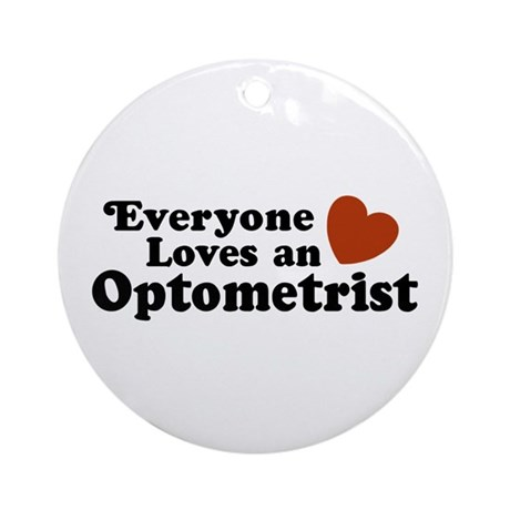 Everyone Loves an Optometrist Ornament (Round)