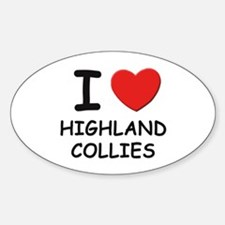 I love HIGHLAND COLLIES Oval Decal