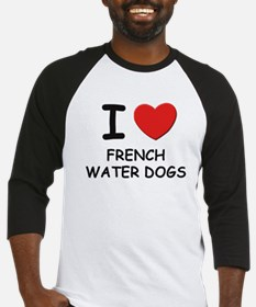 I love FRENCH WATER DOGS Baseball Jersey