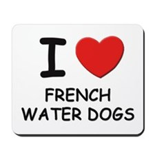I love FRENCH WATER DOGS Mousepad