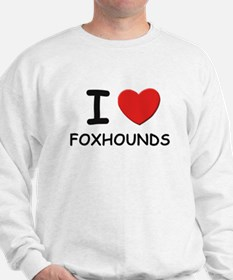 I love FOXHOUNDS Sweatshirt