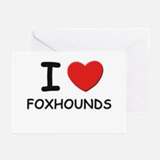 I love FOXHOUNDS Greeting Cards (Pk of 10)