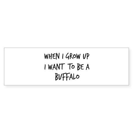 Grow up - Buffalo Bumper Sticker