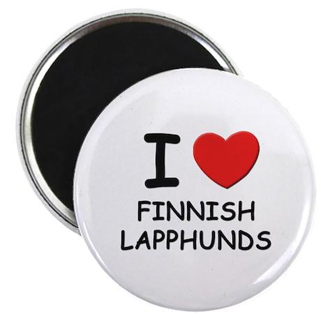 I love FINNISH LAPPHUNDS Magnet