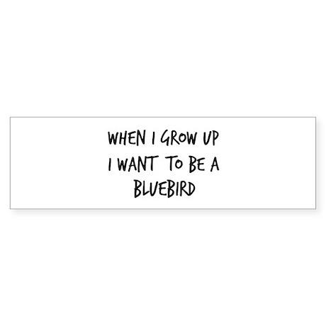 Grow up - Bluebird Bumper Sticker