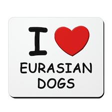 I love EURASIAN DOGS Mousepad